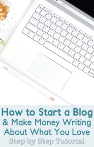 How to Start a Blog and Make Money Writing About What You Love