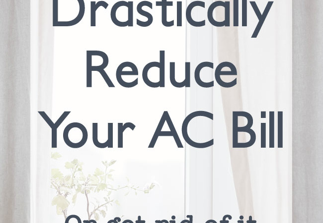 Tips on how to lower your AC bill or get rid of it completely! Keep your home cool without AC
